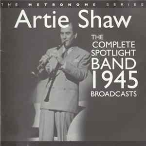 Artie Shaw And His Orchestra - The Complete Spotlight Band 1945 Broadcasts mp3