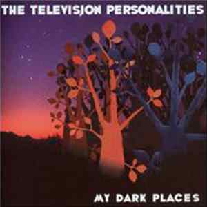 The Television Personalities - My Dark Places mp3
