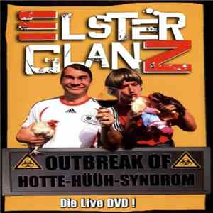 Elsterglanz - Outbreak Of Hotte-Hüüh-Syndrom - Die Live DVD ! mp3